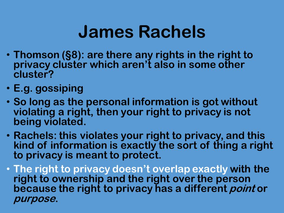 James Rachels Thomson (§8): are there any rights in the right to privacy cluster which aren't also in some other cluster.