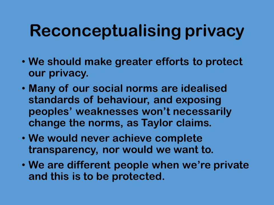 Reconceptualising privacy We should make greater efforts to protect our privacy.