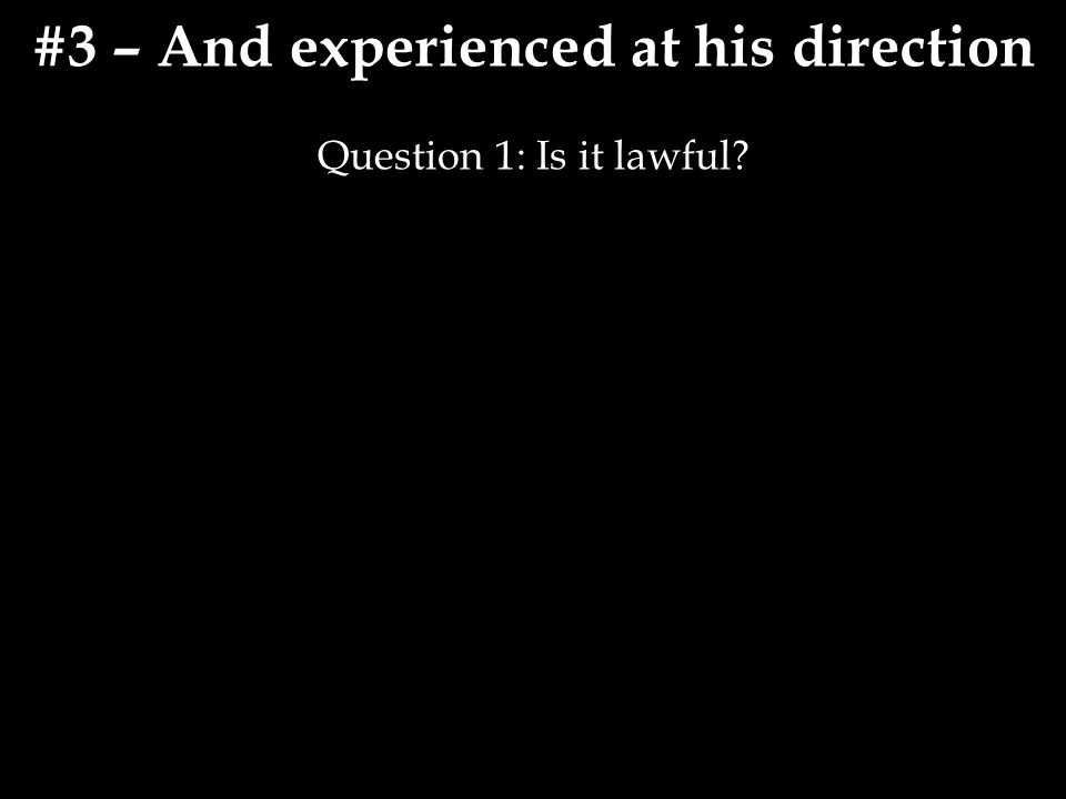 #3 – And experienced at his direction Question 1: Is it lawful