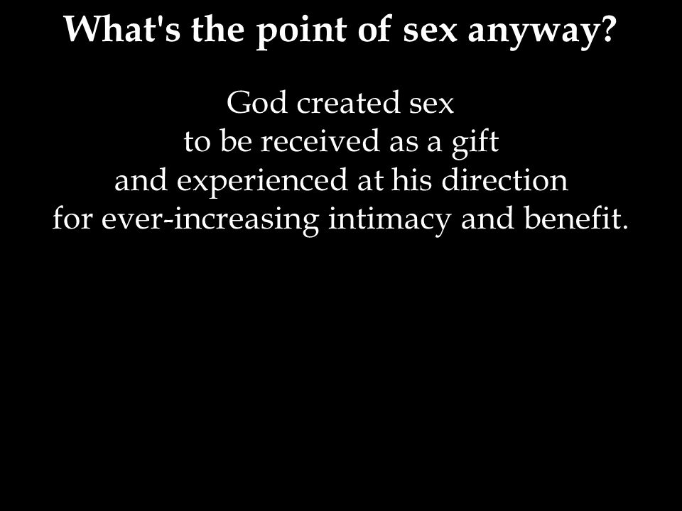 What s the point of sex anyway.