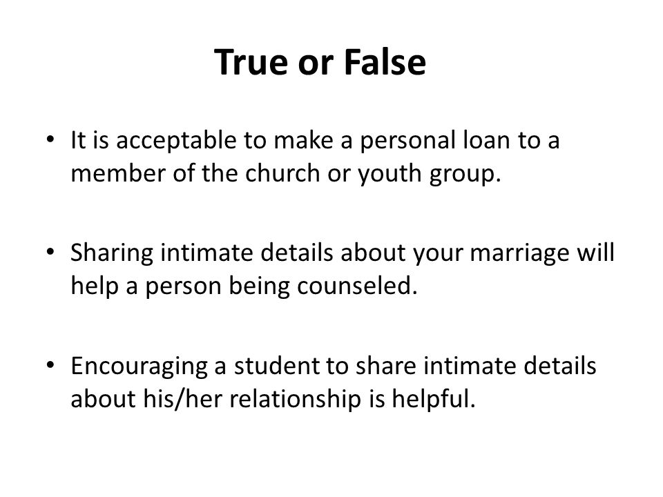 It is acceptable to make a personal loan to a member of the church or youth group.