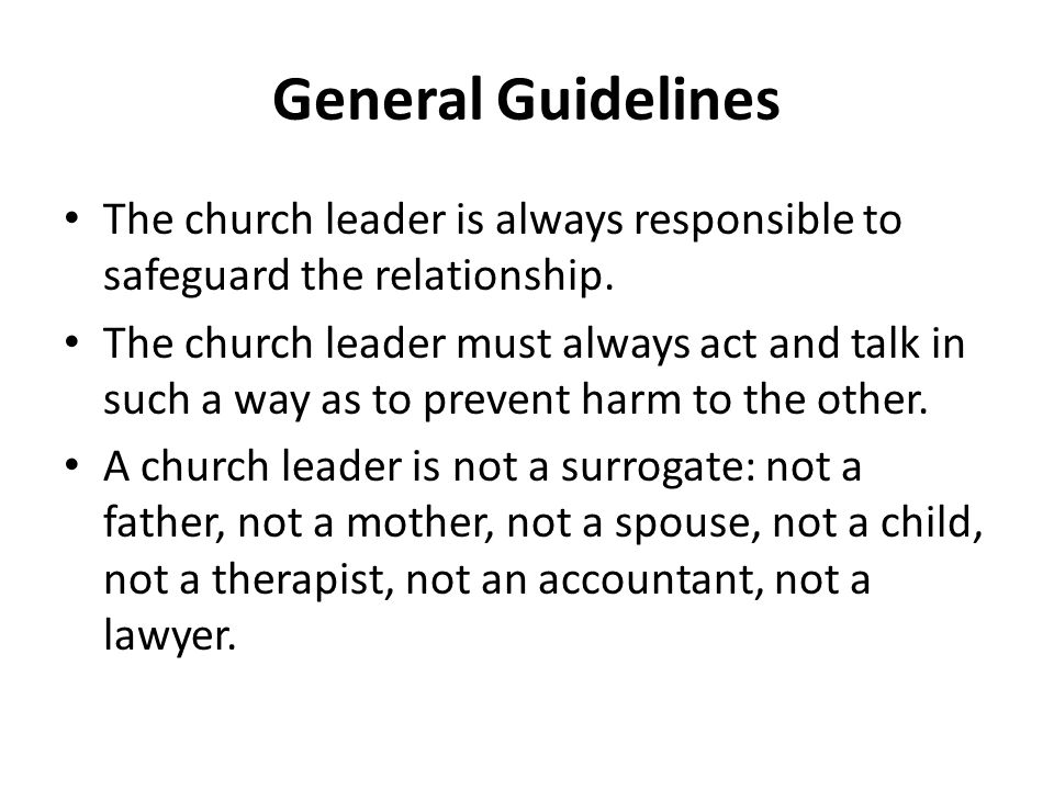 General Guidelines The church leader is always responsible to safeguard the relationship.