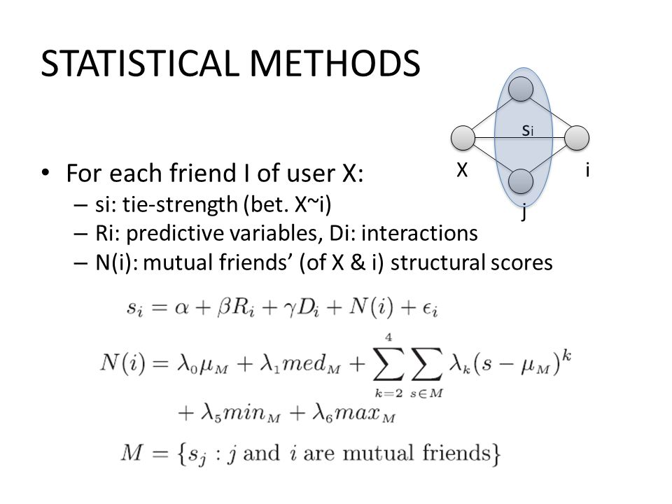 STATISTICAL METHODS For each friend I of user X: – si: tie-strength (bet.