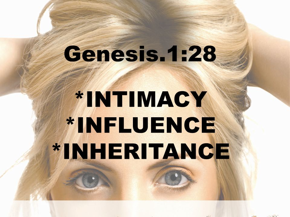 Genesis.1:28 *INTIMACY *INFLUENCE *INHERITANCE