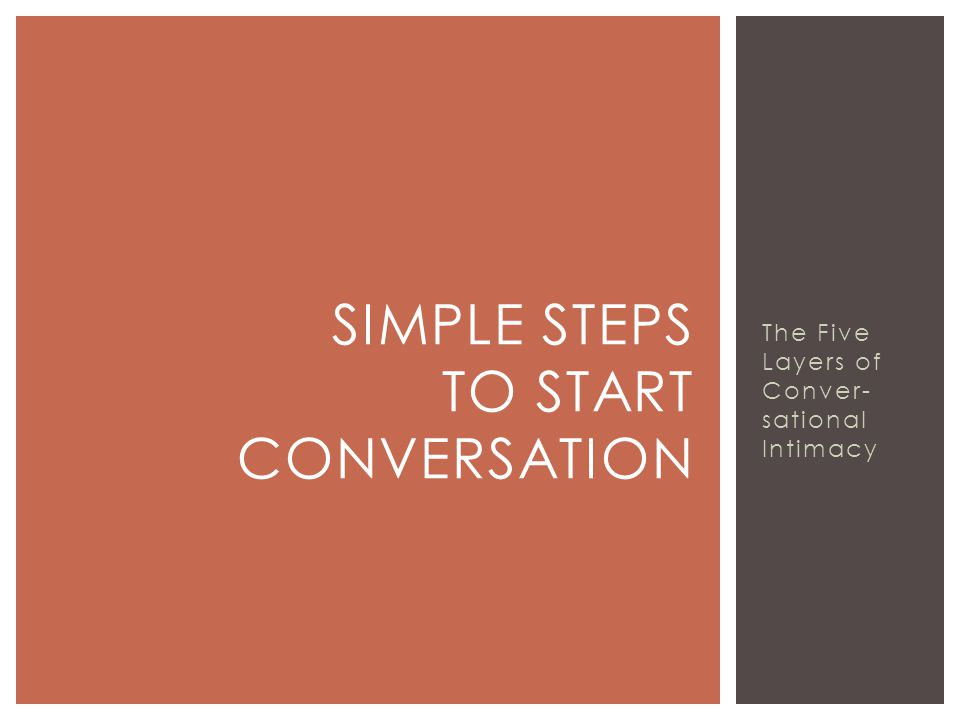 The Five Layers of Conver- sational Intimacy SIMPLE STEPS TO START CONVERSATION