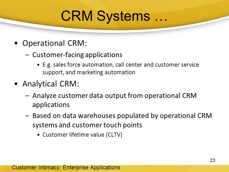 Operational CRM: –Customer-facing applications E.g.