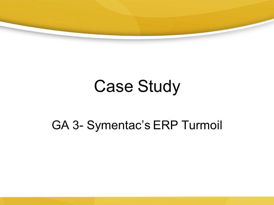 Case Study GA 3- Symentac's ERP Turmoil