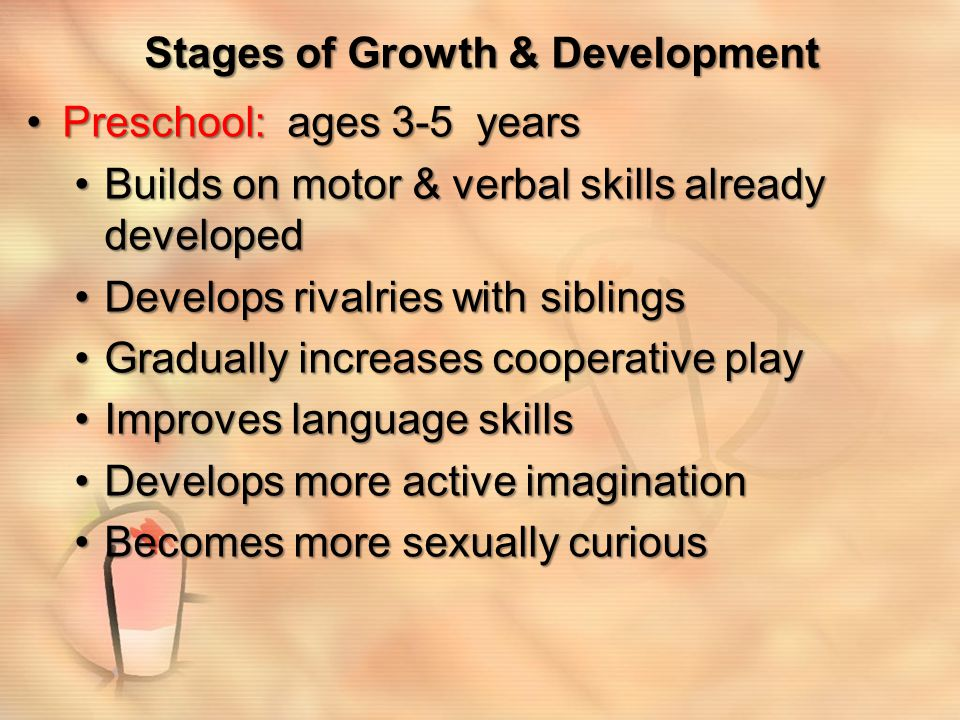 Stages of Growth & Development School age: 6-12 yearsSchool age: 6-12 years Able to communicateAble to communicate Develops more motor skills & increased sense of selfDevelops more motor skills & increased sense of self Establishes peer relationshipsEstablishes peer relationships Reinforces proper social behavior through gamesReinforces proper social behavior through games Chooses sex-differentiated friendsChooses sex-differentiated friends
