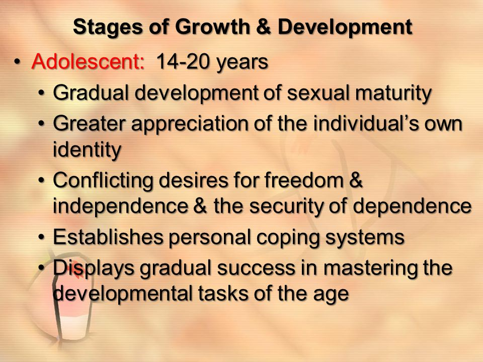 Stages of Growth & Development Early adulthood: 20-50 yearsEarly adulthood: 20-50 years Independence & personal decision makingIndependence & personal decision making The choice of a mateThe choice of a mate Establishment of career & family lifeEstablishment of career & family life Optimal healthOptimal health The choice of friends to form support groupThe choice of friends to form support group