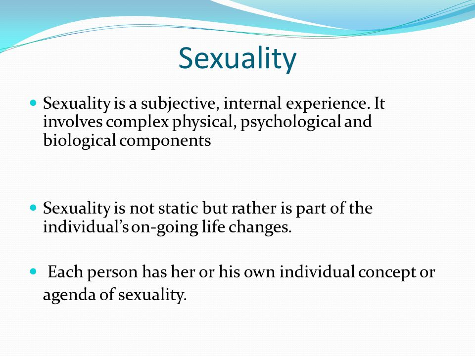Sexuality Sexuality is closely linked to intense emotions, self- image, and self-consciousness.