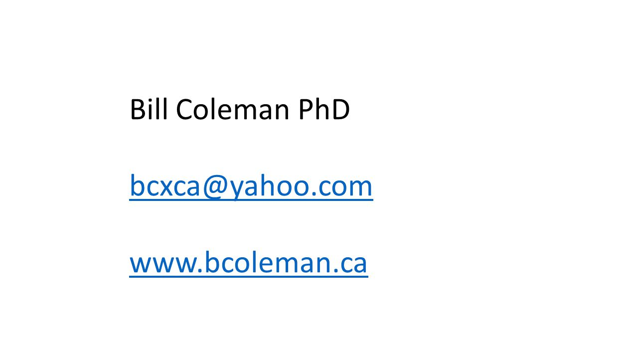 Bill Coleman PhD bcxca@yahoo.com www.bcoleman.ca