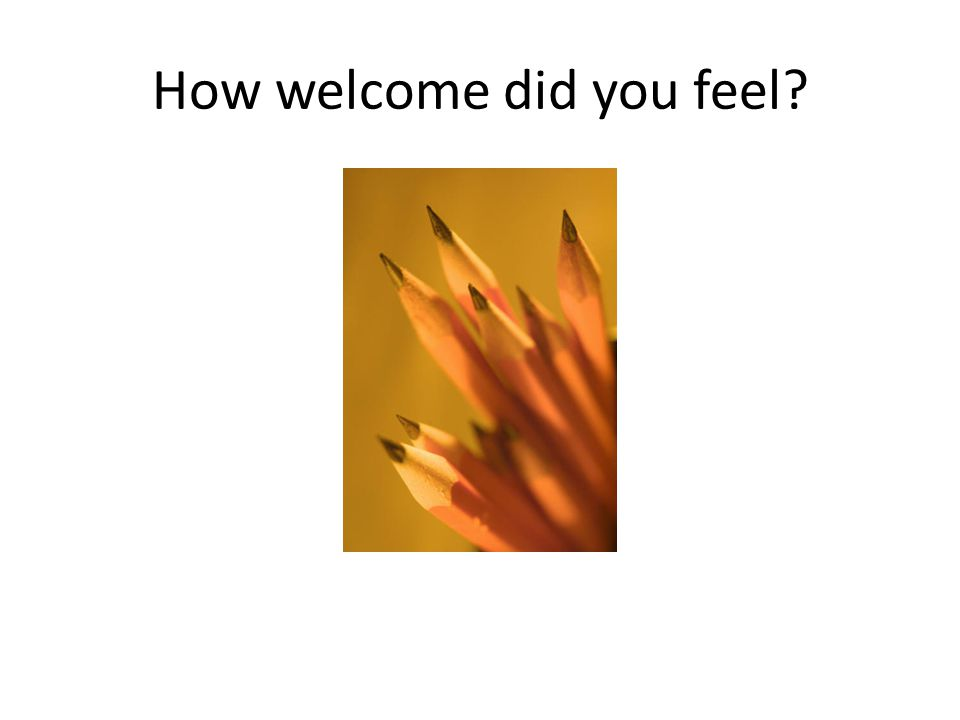 How welcome did you feel