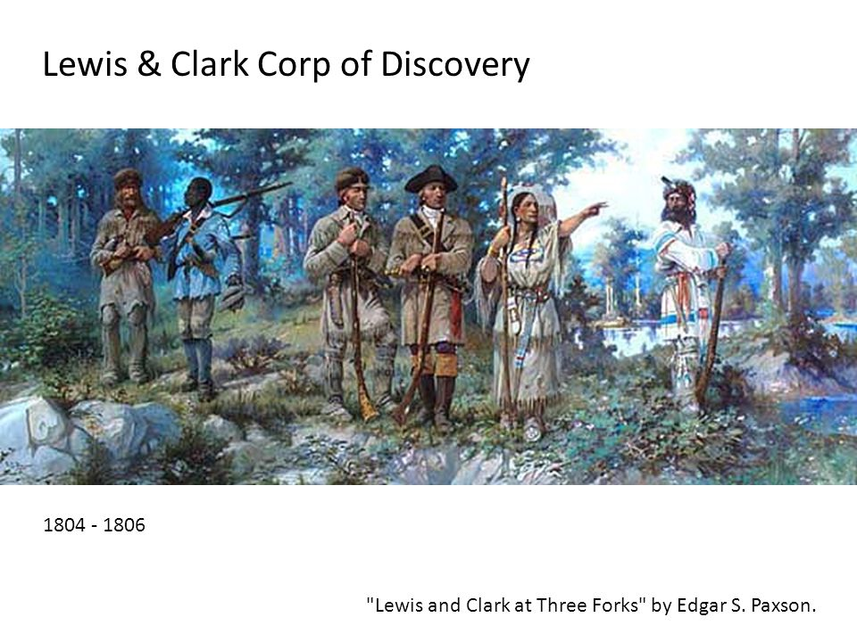 Lewis & Clark Corp of Discovery 1804 - 1806 Lewis and Clark at Three Forks by Edgar S. Paxson.