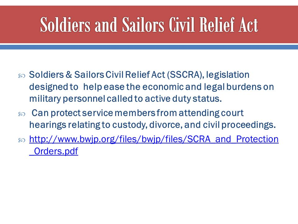  Soldiers & Sailors Civil Relief Act (SSCRA), legislation designed to help ease the economic and legal burdens on military personnel called to active