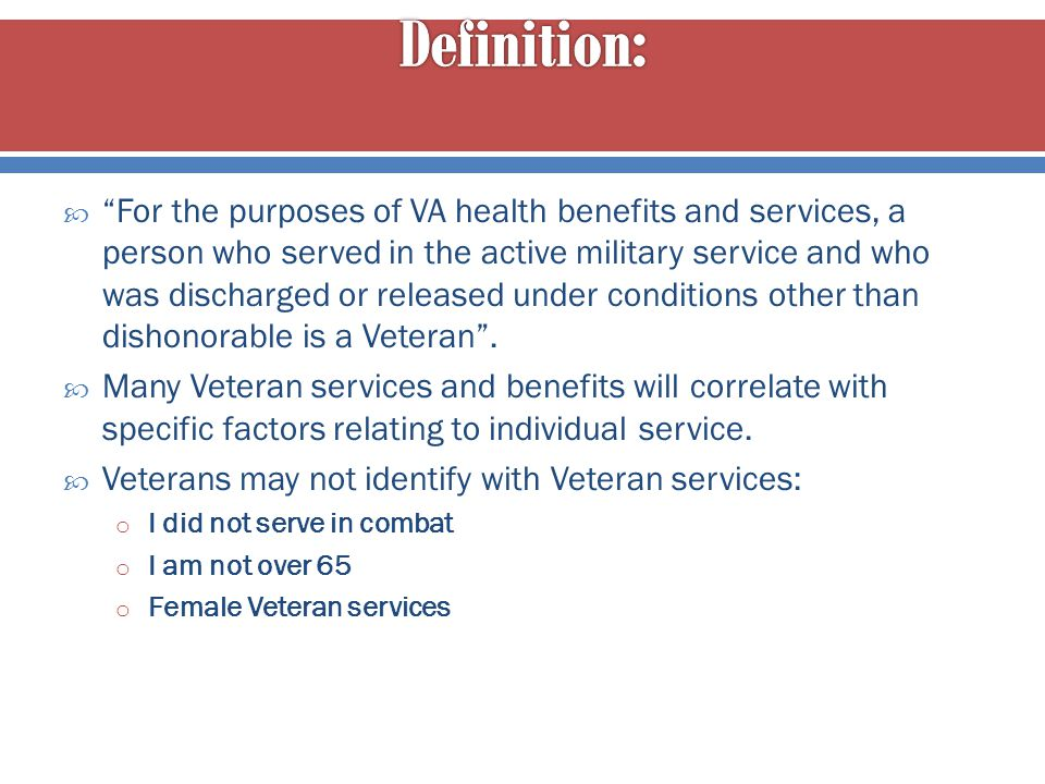 """ """"For the purposes of VA health benefits and services, a person who served in the active military service and who was discharged or released under co"""