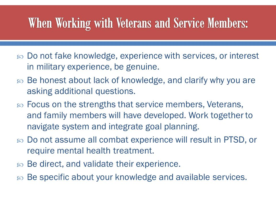  Do not fake knowledge, experience with services, or interest in military experience, be genuine.  Be honest about lack of knowledge, and clarify wh