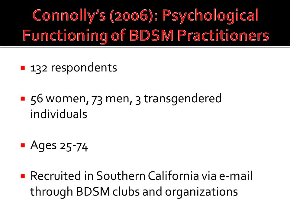  132 respondents  56 women, 73 men, 3 transgendered individuals  Ages 25-74  Recruited in Southern California via e-mail through BDSM clubs and or