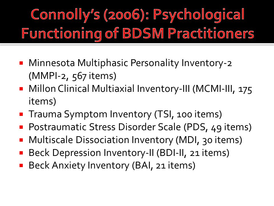  Minnesota Multiphasic Personality Inventory-2 (MMPI-2, 567 items)  Millon Clinical Multiaxial Inventory-III (MCMI-III, 175 items)  Trauma Symptom