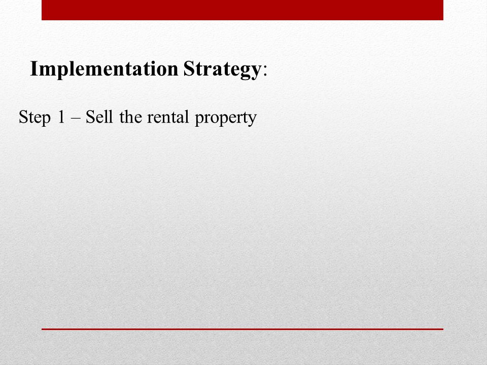 Implementation Strategy: Step 1 – Sell the rental property