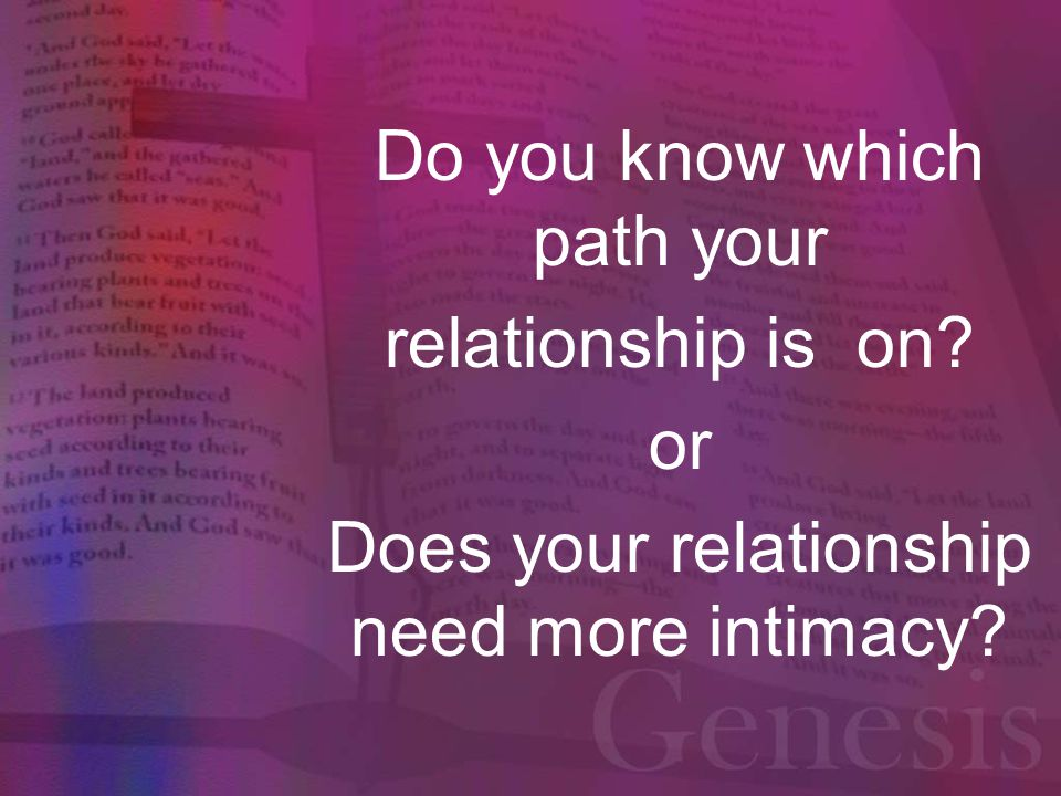 Do you know which path your relationship is on? or Does your relationship need more intimacy?