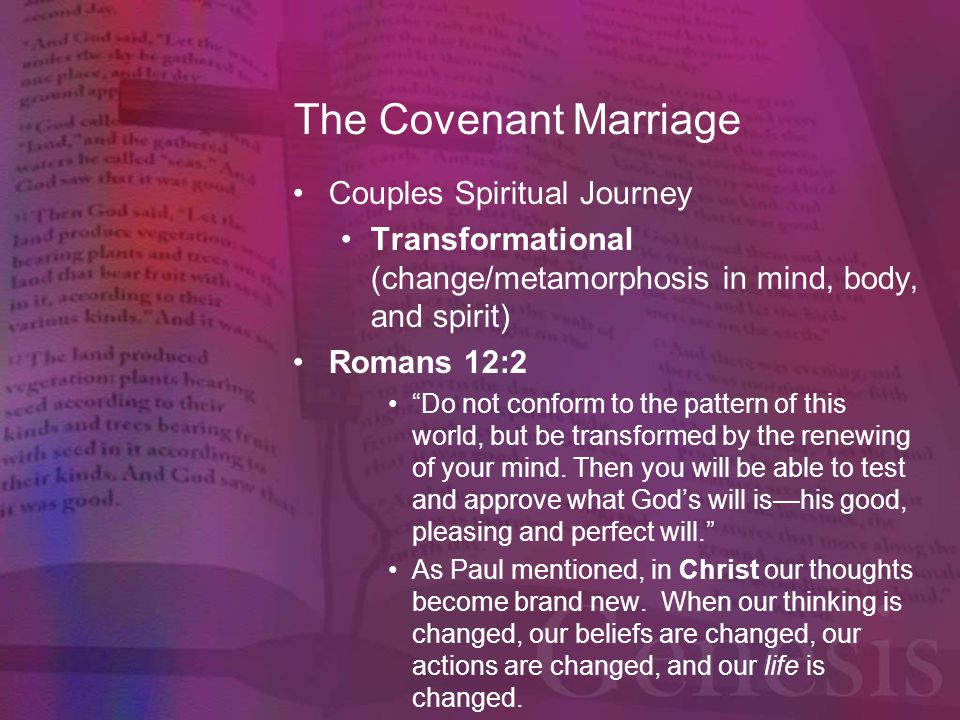 "The Covenant Marriage Couples Spiritual Journey Transformational (change/metamorphosis in mind, body, and spirit) Romans 12:2 ""Do not conform to the p"