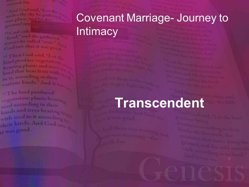 Covenant Marriage- Journey to Intimacy Transcendent (distinct/set apart independent from) Isaiah 55:8-9 For my thoughts are not your thoughts, neither are your ways my ways, declares the L ORD.