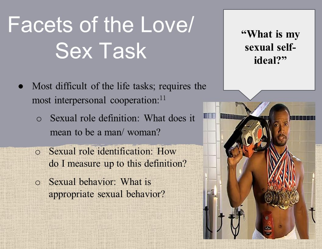 ● Most difficult of the life tasks; requires the most interpersonal cooperation: 11 o Sexual role definition: What does it mean to be a man/ woman.