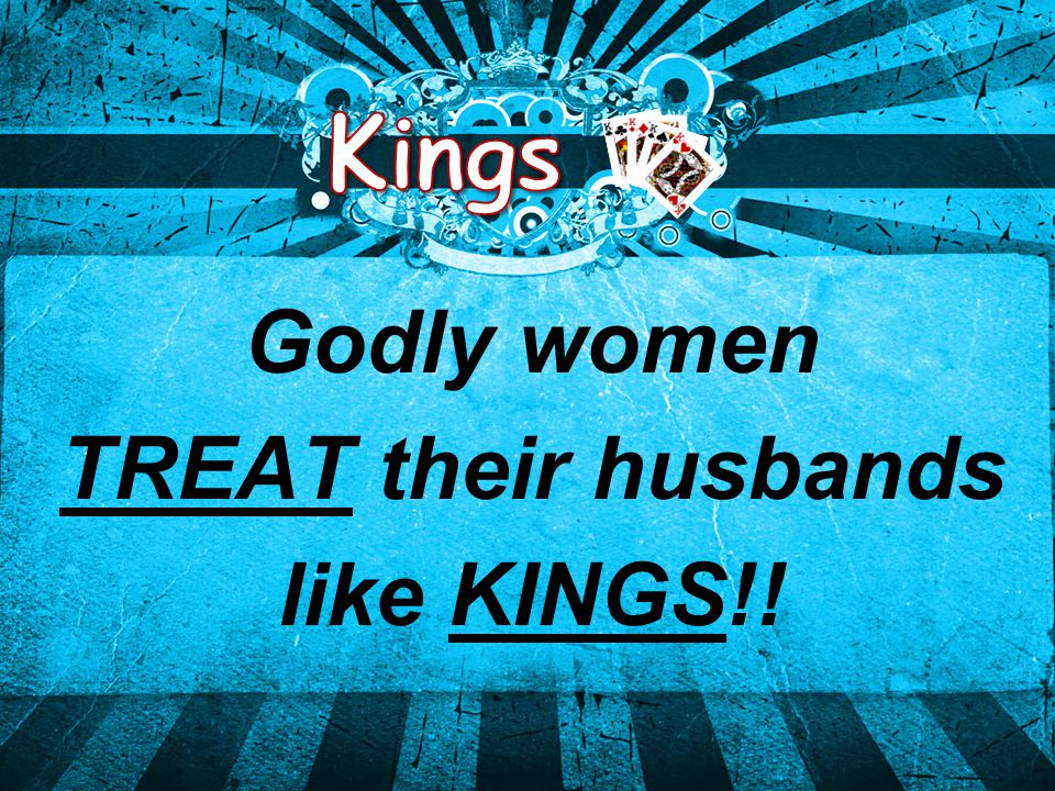 Godly women TREAT their husbands like KINGS!!