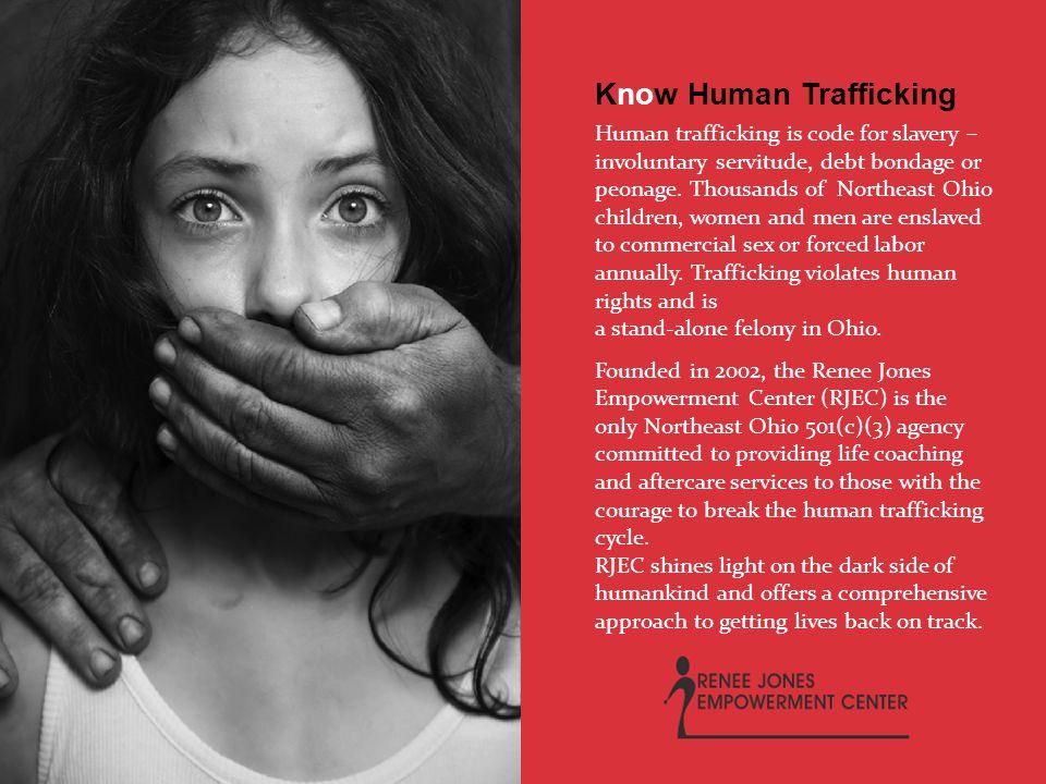 Know Human Trafficking Human trafficking is code for slavery – involuntary servitude, debt bondage or peonage.