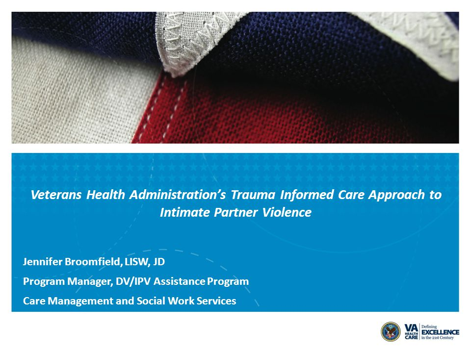 VETERANS HEALTH ADMINISTRATION Objectives Learn about the National Domestic Violence/ Intimate Partner Violence (DV/IPV) Assistance Program Understand need for routine screening for IPV Learn about trauma informed care Examine the role a Community of Practice can play in offering DV/IPV Assistance Program services Identify VA and National Resources 2