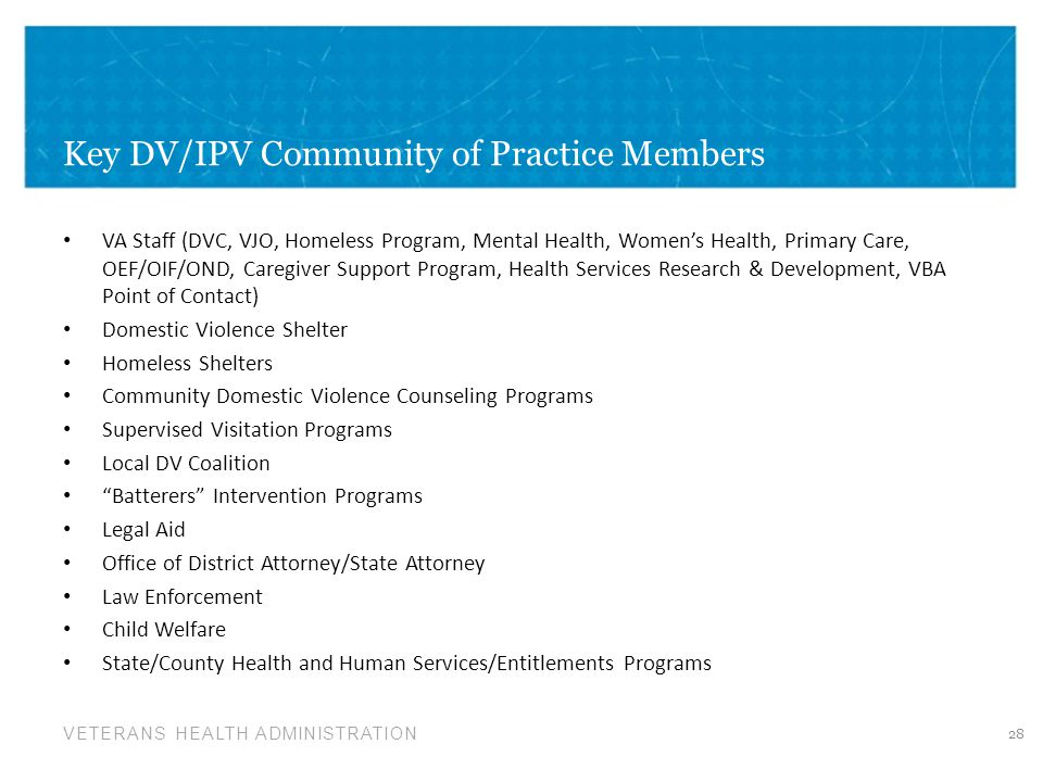 VETERANS HEALTH ADMINISTRATION Key DV/IPV Community of Practice Members VA Staff (DVC, VJO, Homeless Program, Mental Health, Women's Health, Primary C