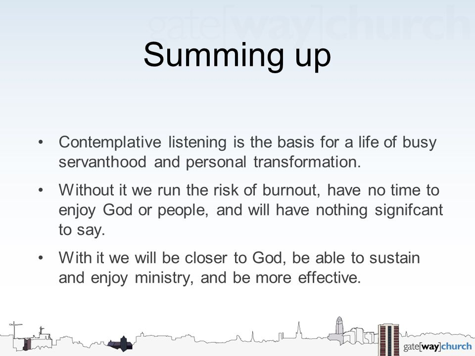 Summing up Contemplative listening is the basis for a life of busy servanthood and personal transformation.