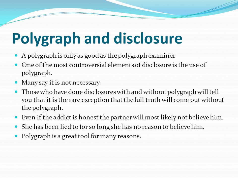 Polygraph and disclosure A polygraph is only as good as the polygraph examiner One of the most controversial elements of disclosure is the use of poly