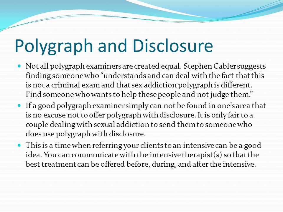 "Polygraph and Disclosure Not all polygraph examiners are created equal. Stephen Cabler suggests finding someone who ""understands and can deal with the"