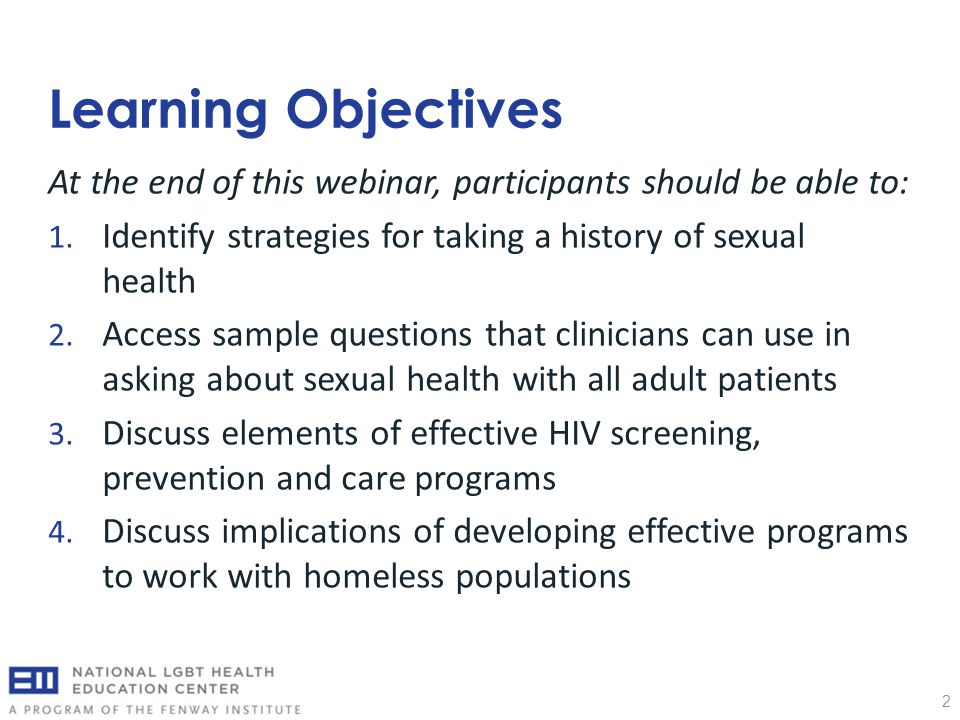 Learning Objectives 2 At the end of this webinar, participants should be able to: 1. Identify strategies for taking a history of sexual health 2. Acce