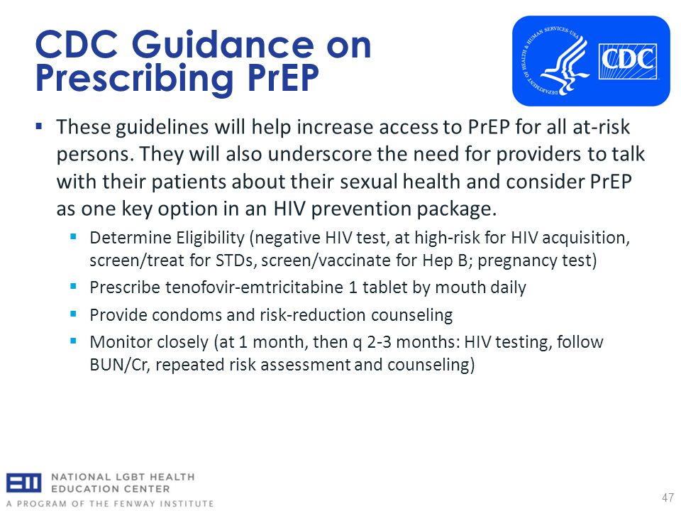 CDC Guidance on Prescribing PrEP 47  These guidelines will help increase access to PrEP for all at-risk persons.