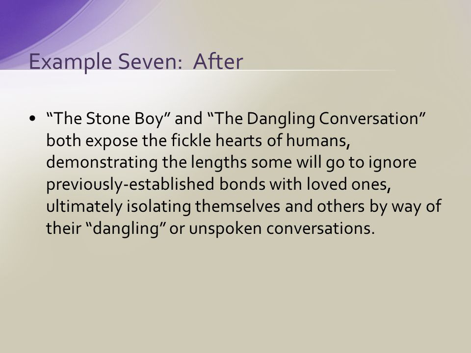 The Stone Boy and The Dangling Conversation both expose the fickle hearts of humans, demonstrating the lengths some will go to ignore previously-established bonds with loved ones, ultimately isolating themselves and others by way of their dangling or unspoken conversations.