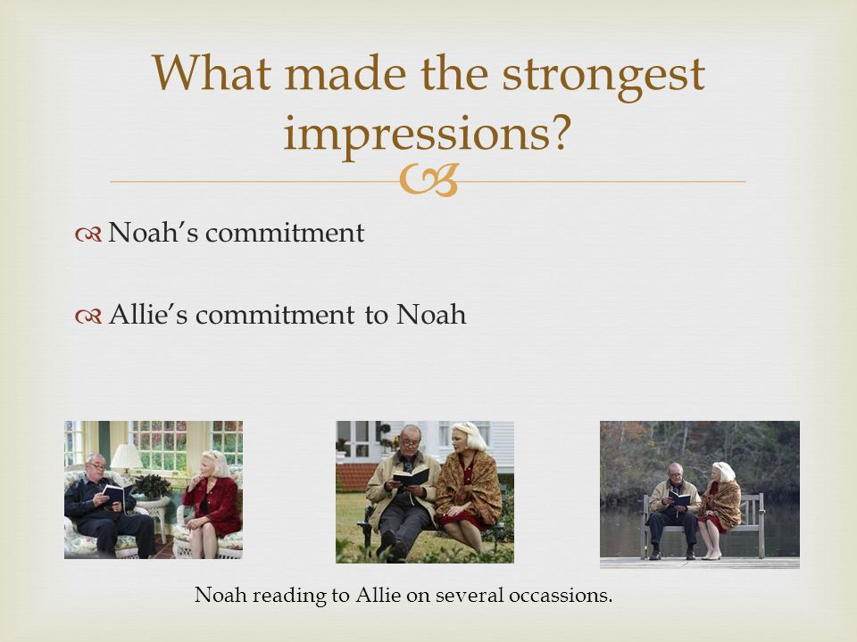   Noah's commitment  Allie's commitment to Noah What made the strongest impressions.