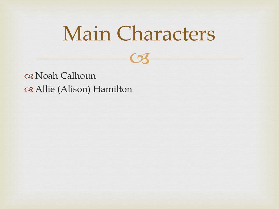   Noah Calhoun  Allie (Alison) Hamilton Main Characters