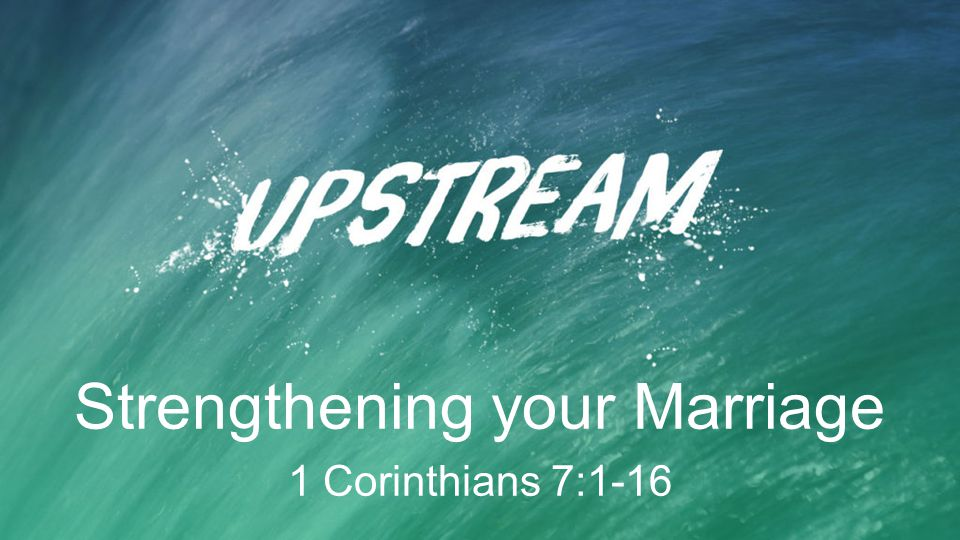 Strengthening your Marriage 1 Corinthians 7:1-16