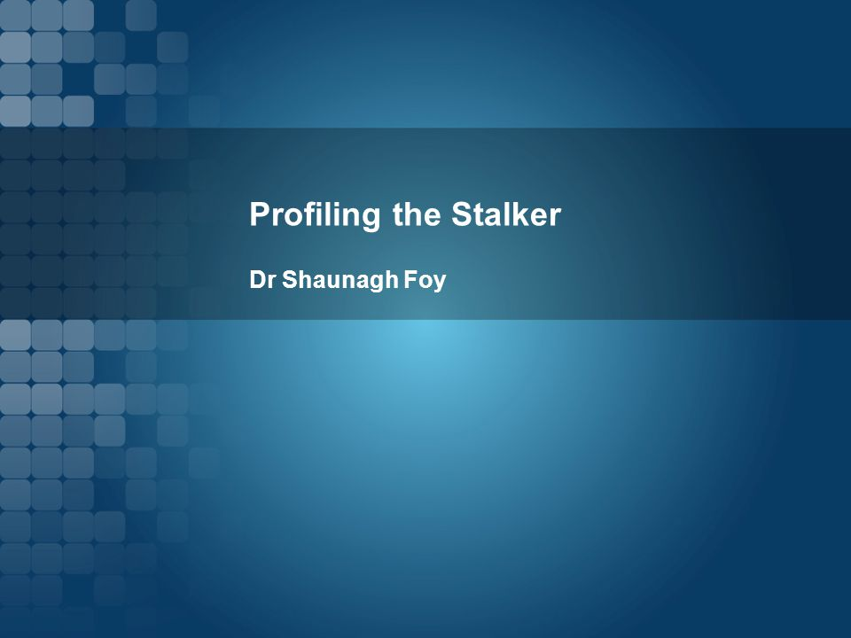 Profiling the Stalker Dr Shaunagh Foy