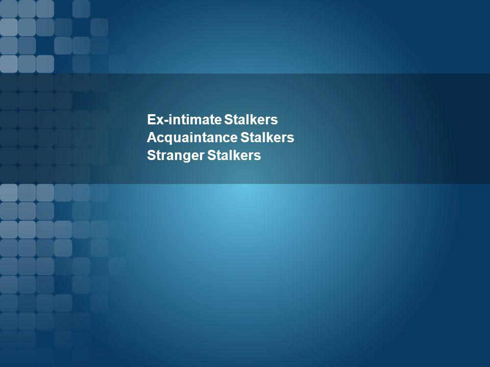 Ex-intimate Stalkers Acquaintance Stalkers Stranger Stalkers