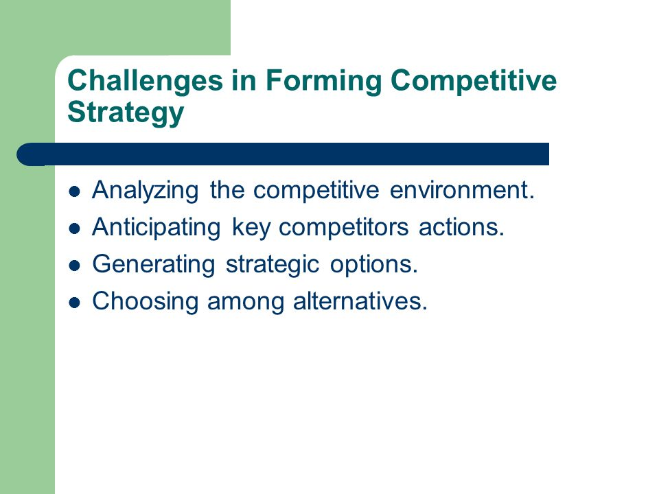 Challenges in Forming Competitive Strategy Analyzing the competitive environment.