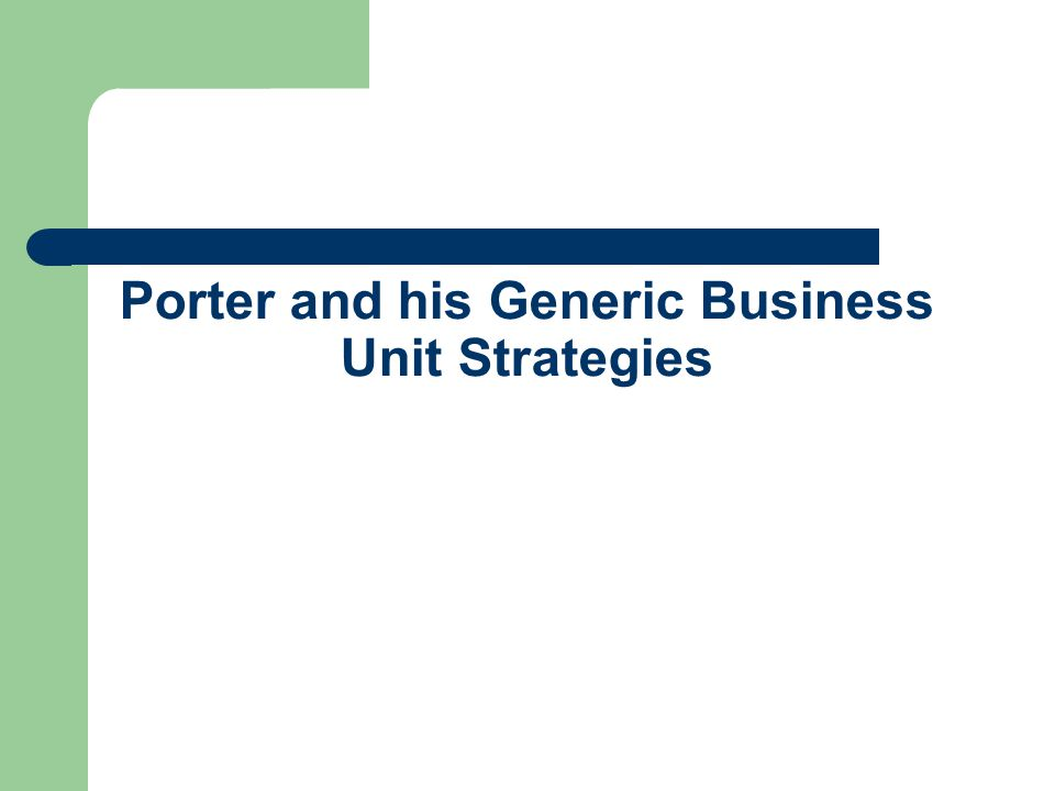 Porter and his Generic Business Unit Strategies