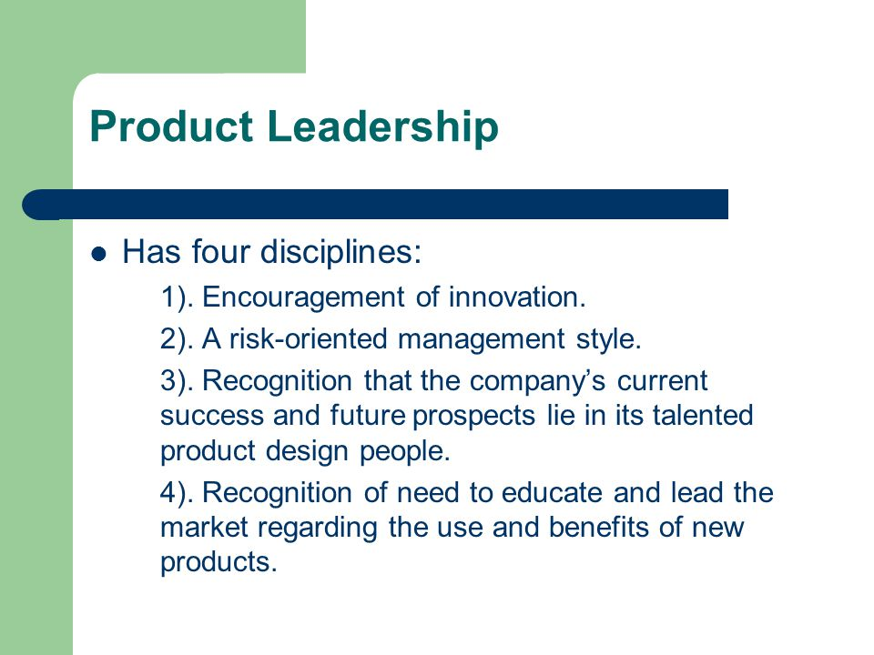 Product Leadership Has four disciplines: 1).Encouragement of innovation.