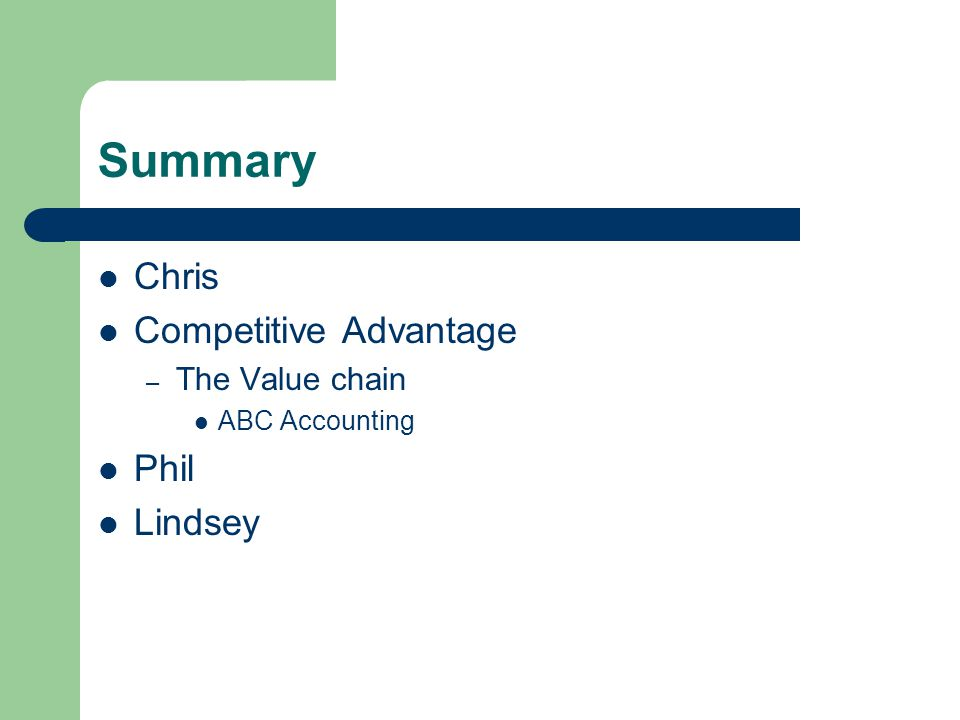 Summary Chris Competitive Advantage – The Value chain ABC Accounting Phil Lindsey