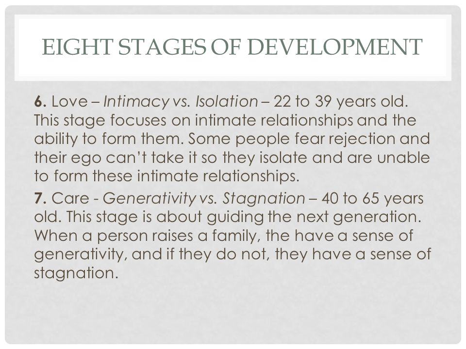 EIGHT STAGES OF DEVELOPMENT 6. Love – Intimacy vs.