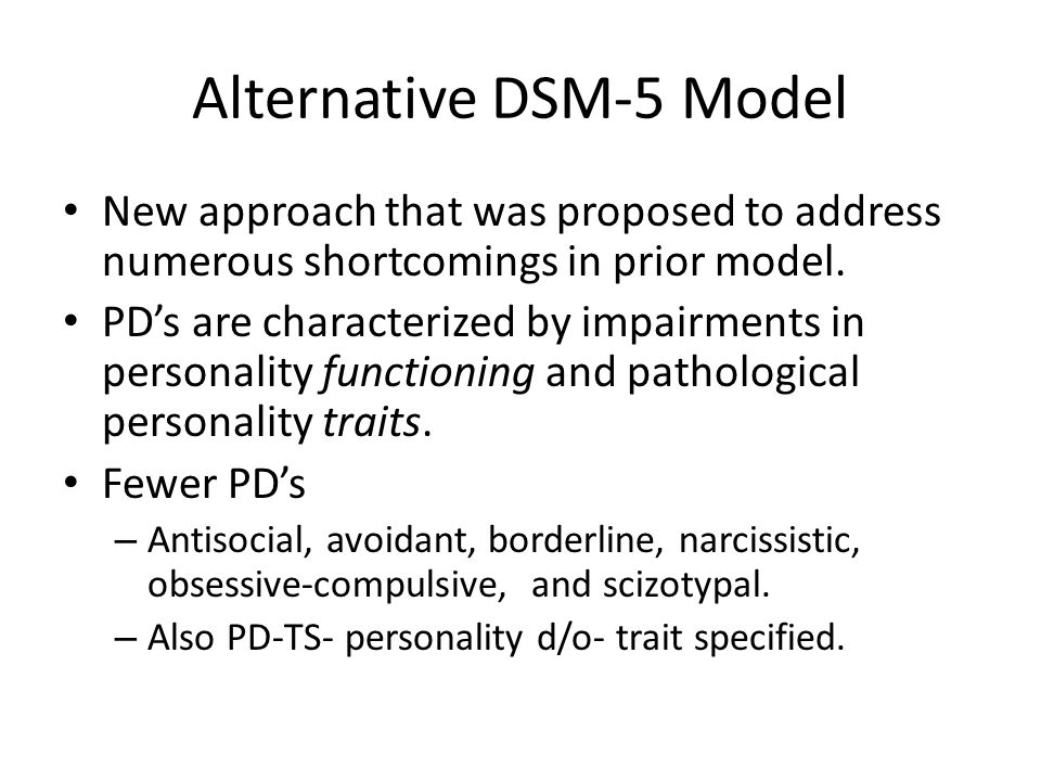 Alternative DSM-5 Model New approach that was proposed to address numerous shortcomings in prior model.