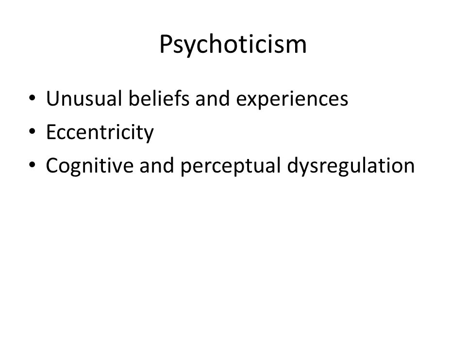 Psychoticism Unusual beliefs and experiences Eccentricity Cognitive and perceptual dysregulation