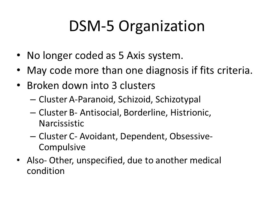 DSM-5 Organization No longer coded as 5 Axis system.
